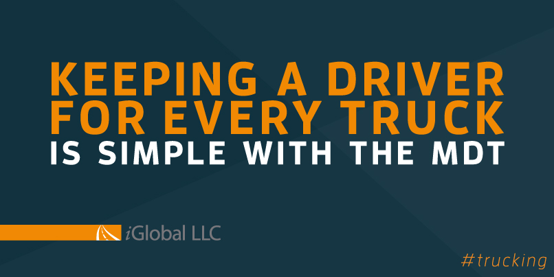 Keeping a driver for every truck is simple with the iGlobal MDT.