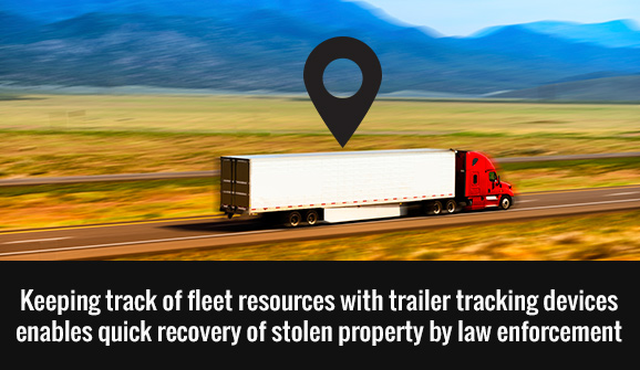 Keeping track of fleet resources with trailer tracking devices enables quick recover of stolen property by law enforcement.