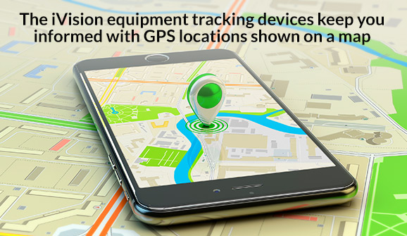 The iVision equipment tracking devices keep you informed with GPS locations shown on a map.