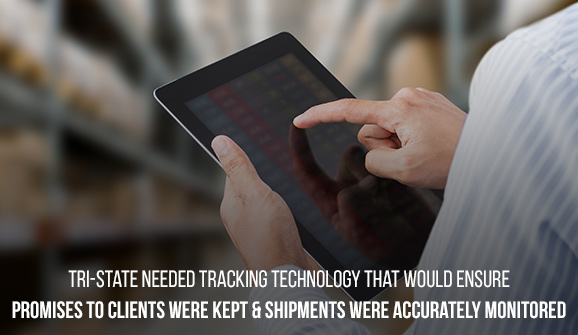 Tri-State needed tracking technology that would ensure promises to clients were kept & shipments were accurately monitored.